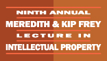 Ninth Annual Meredith & Kip Frey Lecture in Intellectual Property