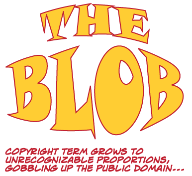 The Blob Copyright Term Grows To Unrecognizable Proportions Gobbling Up The Public Domain
