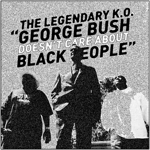 The Legendary KO, George Bush Doesn't Care About Black People