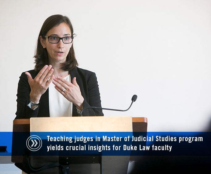 Photo of Prof. Marin Levy that reads, Teaching judges in Master of Judicial Studies program yields crucial insights for Duke Law faculty