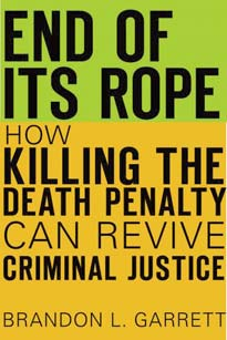 Book cover for End of its Rope: How Killing the Death Penalty Can Revive Criminal Justice (Harvard University Press, 2017)