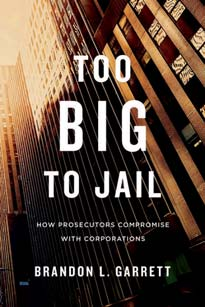 Book cover for Too Big to Jail: How Prosecutors Compromise with Corporations (Harvard University Press, 2014).