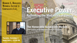 Bernstein Lecture: Chief Justice Sundaresh Menon, Supreme Court of Singapore -- Executive Power: Rethinking the Modalities of Control, Nov. 1, 12:30 p.m.