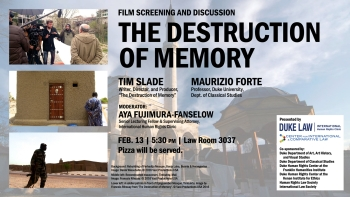 """""""The Destruction of Memory"""" [Film Screening and Discussion] with Tim Slade and Prof. Maurizio Forte, Wed. Feb. 13, 2019, at 5:30 p.m. in Room 3037 of Duke Law School"""