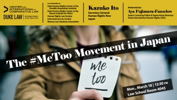 The #MeToo Movement in Japan, with Kazuko Ito, Monday, March 18, at 12:30 p.m., in Room 4045 of Duke Law School