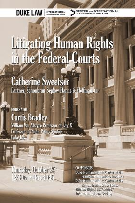 Catherine Sweetser: Litigating Human Rights in the Federal Courts, Thursday, October 25, 12:30 p.m., Room 4045